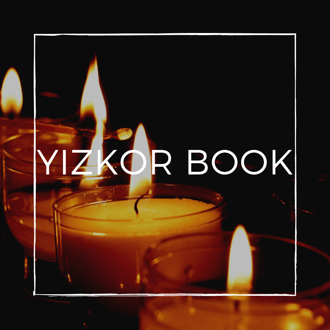 The Yizkor Book will be published digitally and be sent via email ahead of Yom Kippur. Please contact the Main Office if you would like a print copy.